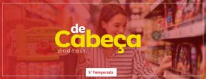 De Cabeça 73 - Relação entre marca e consumidor, com Patrícia Macedo